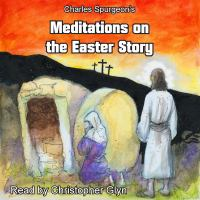 Charles Spurgeon's meditations on the Easter story