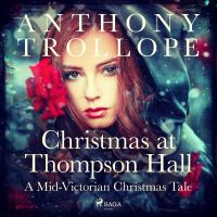 Christmas at Thompson Hall [Elektronisk resurs] : a mid-victorian Christmas tale